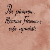 1579886-01v-Par-pieminu-Minnas-Freimanes-cela-apraksti