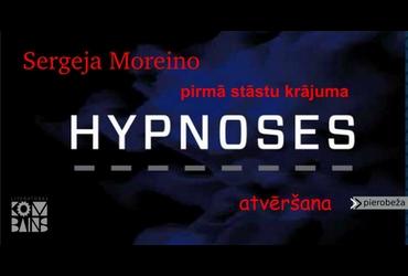 """Sergeja Moreino stāstu krājuma """"hypnoses"""" atvēršanas svētki"""
