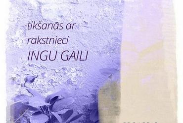 Tikšanās ar rakstnieci Ingu Gaili
